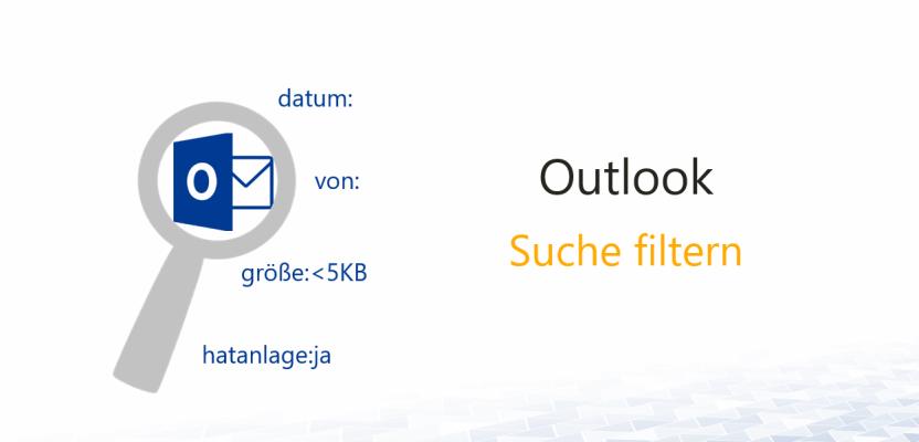 Outlook Suche verfeinern mit speziellen Suchkriterien