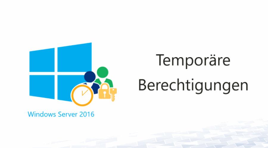 Active Directory: Temporäre Berechtigungen mit Server 2016
