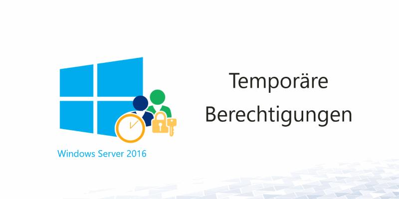 temporaere-berechtigungen-mit-server-2016