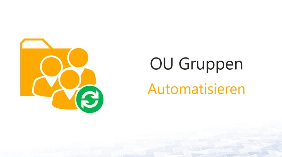 Dynamische OU Gruppen – OU Berechtigung im AD