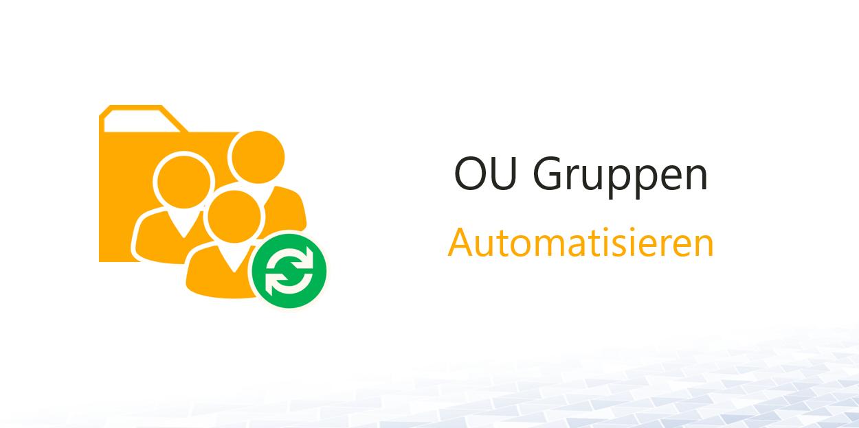 Dynamische OU Gruppen automatisieren
