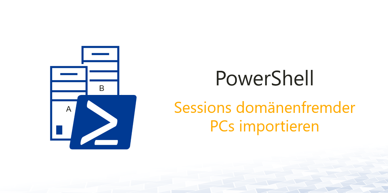 powershell-session-domaenenfremden-PC