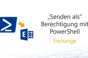 """Exchange – """"Senden als""""-Berechtigung mit PowerShell"""