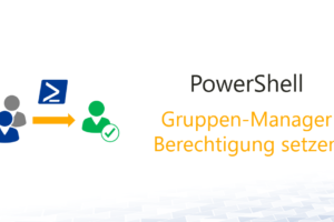 PowerShell – Gruppen-Manager Berechtigung setzen