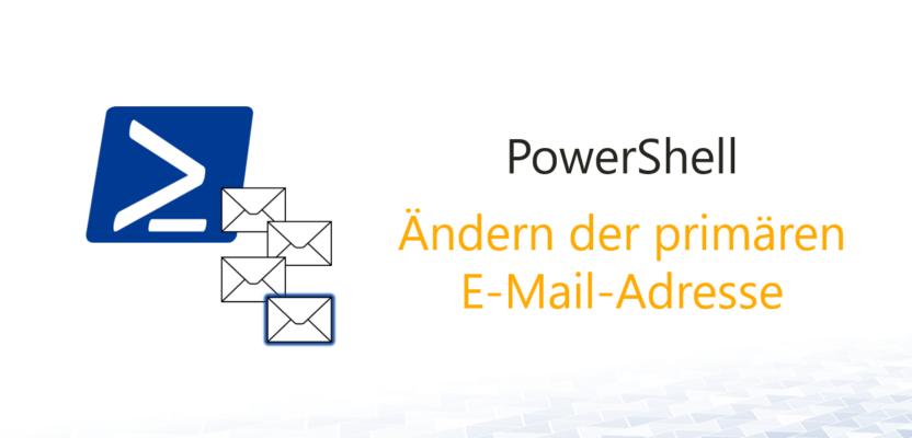 Primäre E-Mail-Adresse ändern mit PowerShell