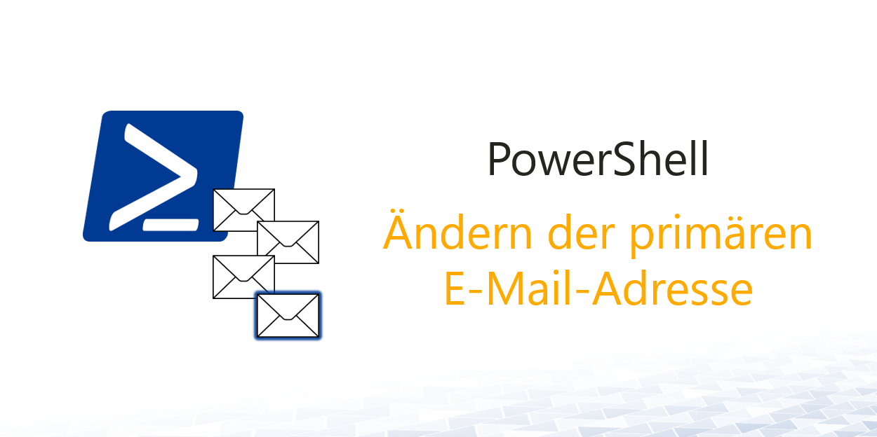 Primäre E-Mail Adresse ändern mit PowerShell