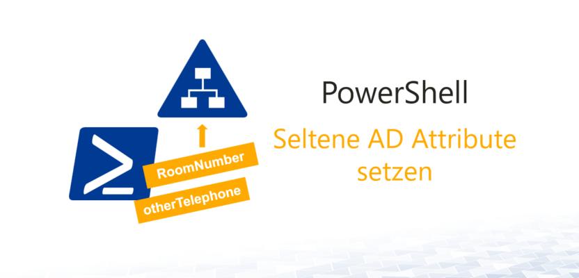 Seltene AD Attribute mit PowerShell setzen