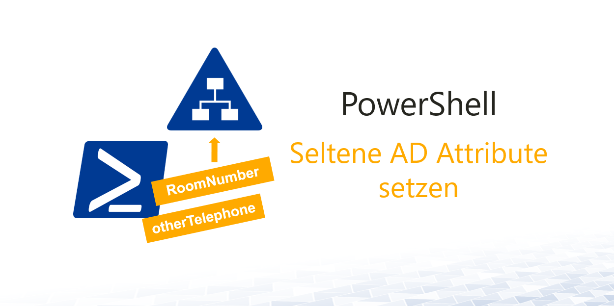 Seltene AD Attribute setzen mit PowerShell