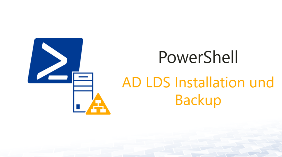 AD LDS Installation und Backup mit Powershell