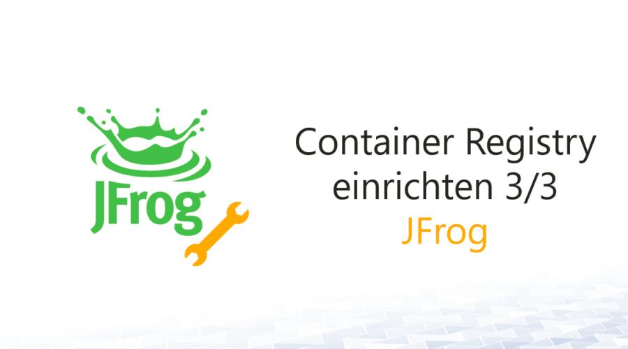JFrog Container Registry einrichten 3/3