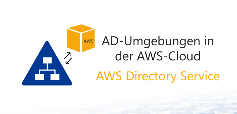 AWS Directory Service: Verwaltete Active Directory-Instanzen in AWS nutzen